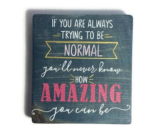 If you are always trying to be normal you'll never know how amazing you can be. Maya Angelou. Gifts for teens. Maya Angelou quote sign.