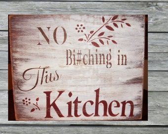No Bi#ching in this kitchen hand made,primitive,country,wood,sign