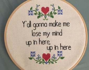 MADE TO ORDER: Y'all Gonna Make Me Completed Cross Stitch