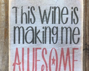 This wine is making me awesome,Funny hanging wood sign,friends gift,Funny sayings,Shabby Chic,typography art,office decor,wine sign