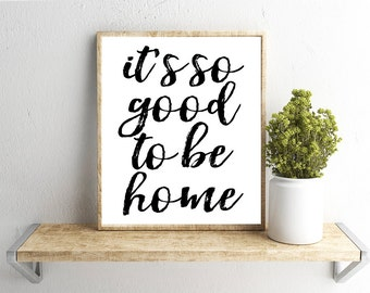 Printable Wall Art, Good to be Home Quote, Home Decor, Instant Download