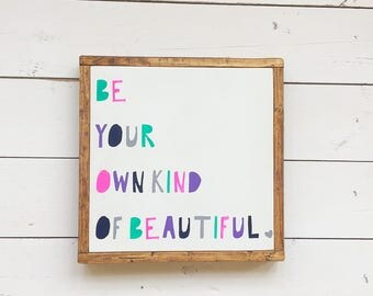 Be your own kind of Beautiful || Wood Sign