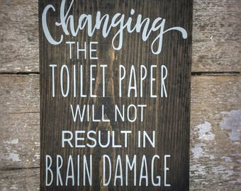 Changing the Toilet Paper will Not Cause Brain Damage, Bathroom Sign, Bathroom Rules, Funny Sign, Toilet Paper Sign, Gift for Mom, Funny