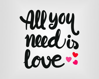 All you need is love, Quote, Vector art, Cricut, Silhouette Cameo, die cut, instant download, Digital Cut, Print Files, Ai, Pdf, Svg