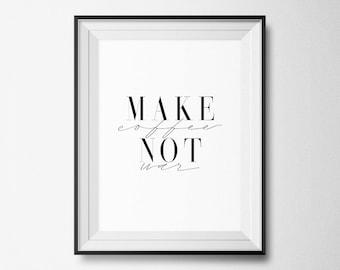 Make Coffee Not War Print, Typography Print, Coffee Lover Print, Modern Print, Scandinavian Print, Funny Print, Coffee Poster, Kitchen Print
