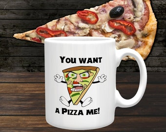 Funny Mug 'You Want a Pizza Me' Coffee Mug, Coffee Cup, Ceramic Mug