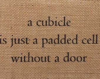 A Cubicle Is Just A Padded Cell Without A Door Burlap Print - Burlap Print - Burlap Wall Decor