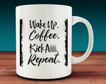 Wake Up Coffee Kick A** Repeat Mug (W19)