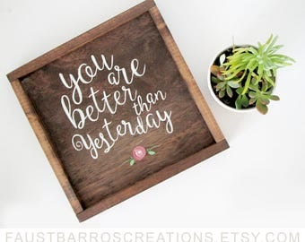 BETTER THAN YESTERDAY | Wall Art | Home Décor | Display | Wood Sign | Inspirational