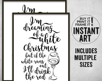 I'm dreaming of a white Christmas but if the white runs out I'll drink the red holiday printable • typography print • funny holiday wall art