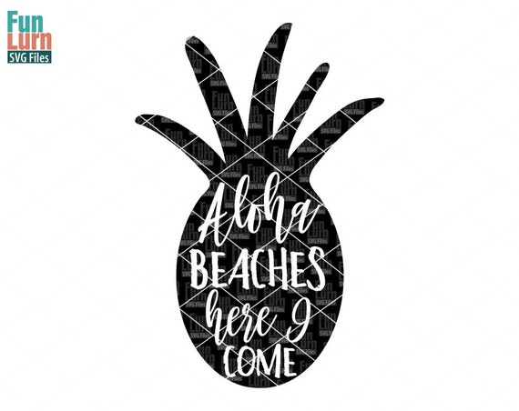 beach svg aloha beaches pineapple svg here i come beach