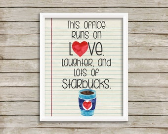 This office runs on love, laughter and lots of Starbucks digital printable art