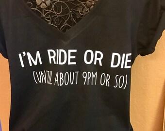 I'm ride or die until 9pm ladies funny t-shirt