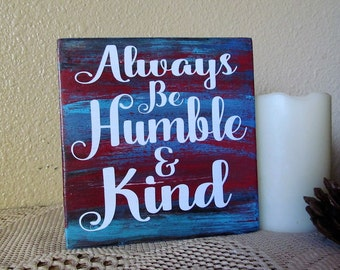 "Custom Wood Sign, That Says, "" Always Be Humble And Kind ""  Text in White or Black. Wall Decor. Great Stocking Suffer  Gift Idea!"