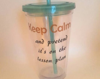 Gift for teacher-- Teacher Gift-- Keep Calm And Pretend It's On the Lesson Plan-- tumbler-- cup-- Gift-- School