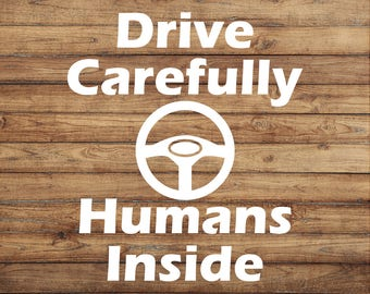 Drive Carefully Decal | Humans Inside | Bumper Sticker | Baby On Board | Human On Board | Baby Inside | Family Car | Funny Car Decal