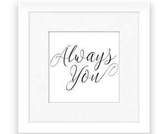 Always You/ Square Printable/Valentines Gift / Valentines Printable/ Wife/Husband/Girlfriend/Boyfriend 12x12 10x10