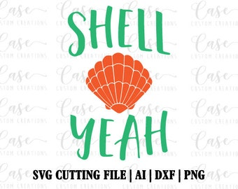 Shell Yeah SVG Cutting File, Ai, Dxf and Png | Instant Download | Cricut and Silhouette | Beach Svg | Sea Shell Svg