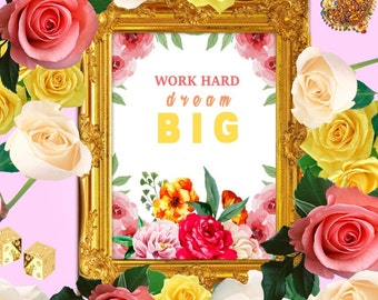 Work Hard Dream Big - Floral quote art, Positive quote art, Flower art quotes, Digital art quote, Inspirational quotes, Instant Download