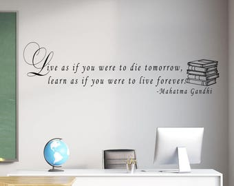 Live as if you were to die tomorrow, learn as if you were to live forever - Gandhi quote - education wall decal - classroom wall decor