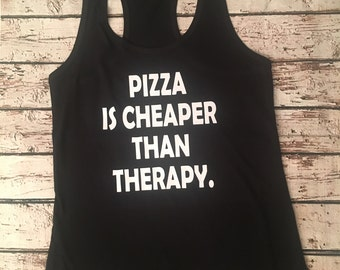 Pizza is cheaper than therapy tank top, pizza lover, pizza is life, pizza tank