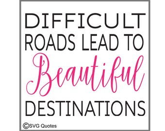 Difficult Roads Beautiful Distinations SVG DXF EPS Cutting File For Cricut Explore & More.Instant Download.Personal and Commercial Use.Vinyl