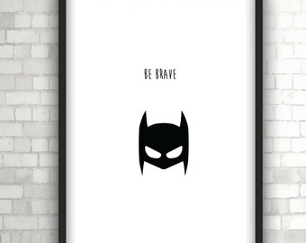 Batman Be Brave, Baby Gift, Home Decor, Black and White Art