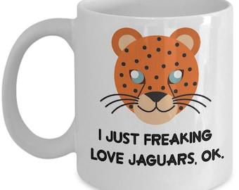 Jaguars Coffee Mug - I Just Freaking Love Jaguars , Ok - Funny Jaguars Gifts