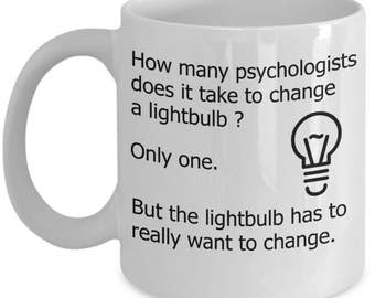 Funny Psychology Mugs - How Many Psychologists Does It Take To Change A Lightbulb? - Ideal Psychologist Gifts
