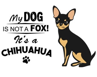 My Dog Is Not A Fox! It's A Chihuahua Shirt