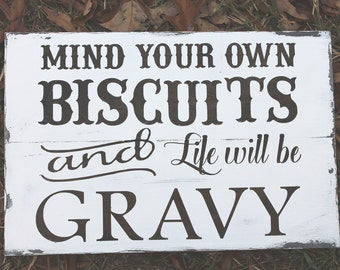 Mind You Own Biscuits and Life will be gravy/ Rsutic Wood sign/ distressed sign/ wall decor/ wall sign