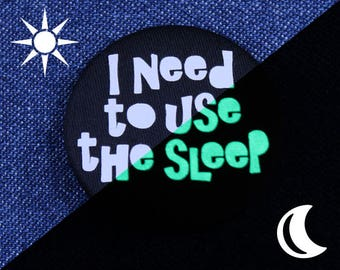 "1.5"" I Need to Use the Sleep Button – Glow In The Dark Button – I Need Sleep Button – I Need Sleep Pin – I'm Tired Button – I'm Tired Pin"