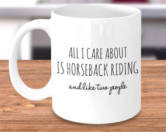 Horseback Riding Mug - Horseback Riding Gifts for Equestrian Horse Lover or Owner- All I Care About Is Horseback Riding and Like Two People