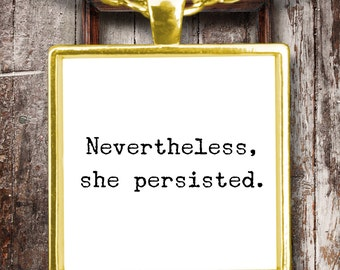 Nevertheless She Persisted Gold Plated Pendant Necklace - Friendship Gift - Daughter Gift - Mother Gift - Mom Gift - Girlfriend Gift