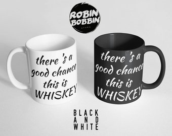 There's a Good Chance This is Whiskey Mug, Mens Gift for Brother-Gift for Husband-Gift, Funny Coffee Mug, Groomsman Gift, Black and White