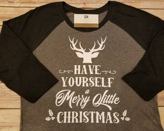 Ladies Have Yourself a Merry Little Christmas Shirt 3/4 sleeve raglan with Deer