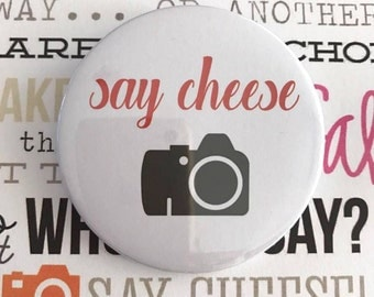 Say cheese Pin Button / Pin Buttons / Photo Pin Button