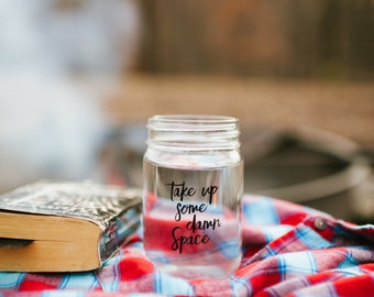 Take Up Some Damn Space Mason Glass Drinking Jar With Lid Inspirational Quote Self Love Reminder