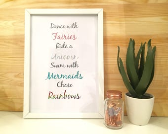Dance With Fairies, Ride a Unicorn, Swim With Mermaids And Chase Rainbows Print With Frame Included