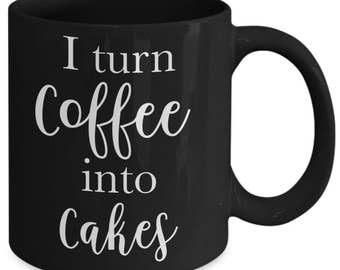 Cake Maker Gift, Cake Decorator Gift, Baker Gift, I Turn Coffee into Cakes Coffee Mug