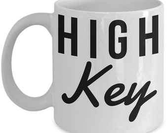 High Key - Funny Coffee And Tea Mug - Trendy Sayings - Large 15 oz Cup - High Quality Ceramic - Gifts For Her Or Him - Millennials
