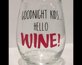 Goodnight Kids Hello Wine Glass, Funny Wine Glass; mom wine glass, Wine; Wine Gifts, Mom gift; Mom life, mom glass