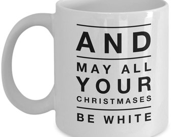 Cool Christmas coffee mug - And may all your Christmases be white - Unique gift mug for him, her, wife, boyfriend, men, women