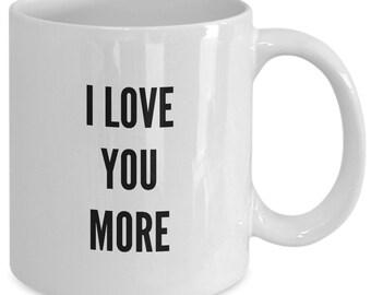 Love Gift coffee mug - i love you more   - Unique gift mug for him, her, mom, dad, kids, husband, wife, boyfriend, men, women