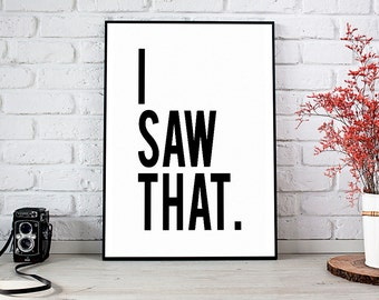 I Saw That Print, Printable Art, Printable Decor, Instant Download Digital Print, Motivational Art, Decor, Wall Art Prints
