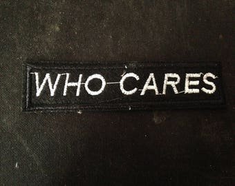 Who Cares Patch Embroidered Applique Sew On or Iron on Patch  go43