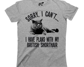Sorry I Cant I Have Plans With My BRITISH SHORTHAIR