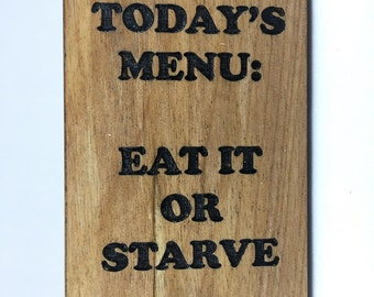 Wood Refrigerator Magnet- Eat it or starve