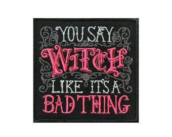 Iron On Sew On Patch YOU SAY WITCH Like It's A Bad Thing