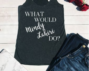 What Would Mindy Lahiri Do Tank Shirt, The Mindy Project, funny, Mindy Kaling